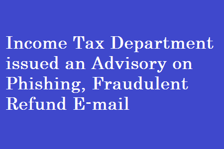 Steps taken by Income Tax Department for safeguarding taxpayers from Phishing emails