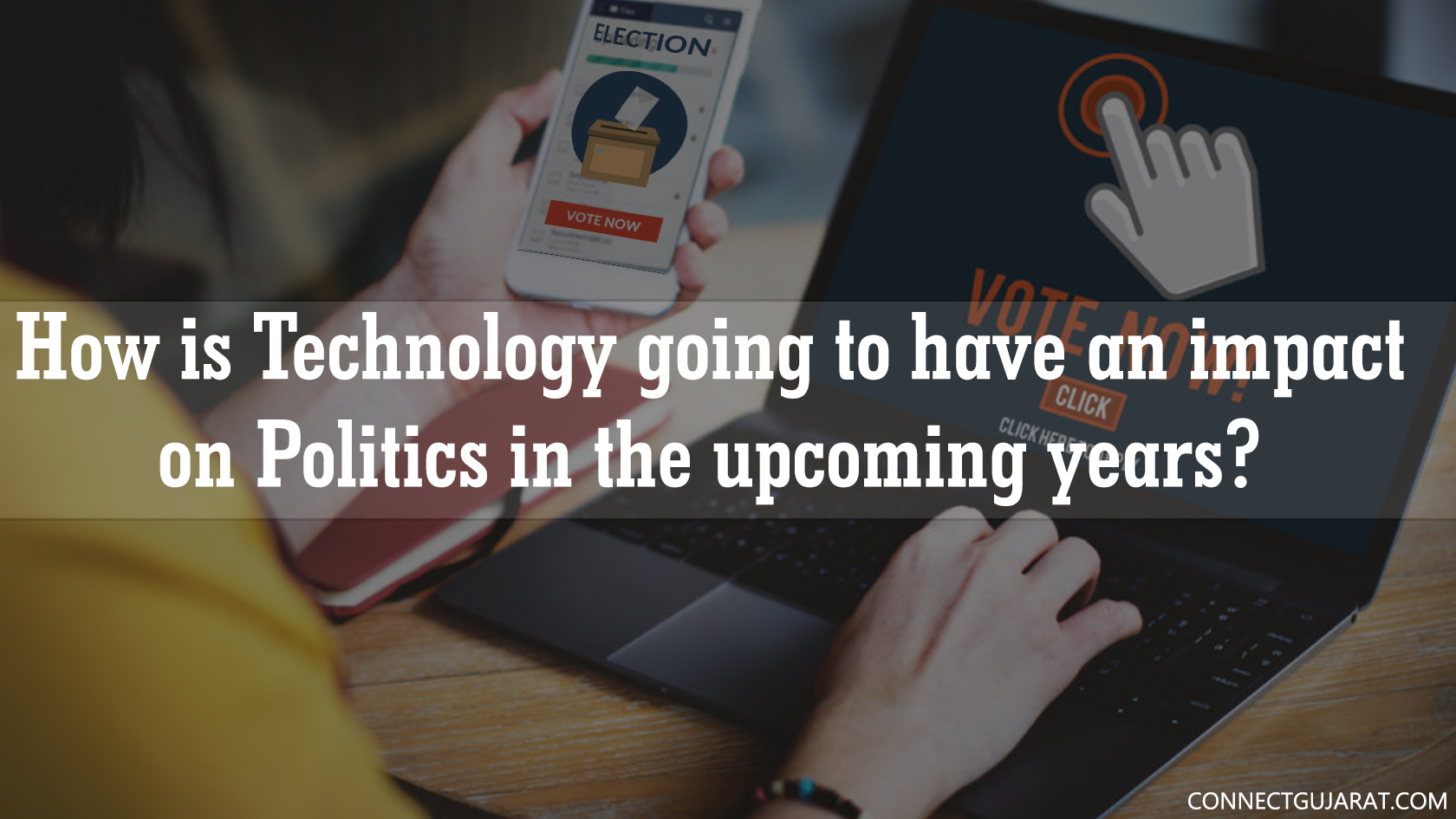How is technology going to have an impact on Politics in the upcoming years?