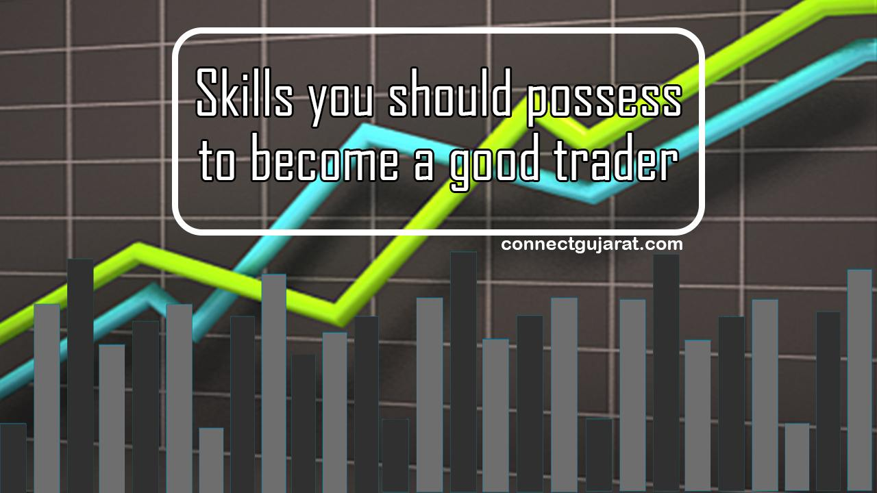 Skills you should possess to become a good trader