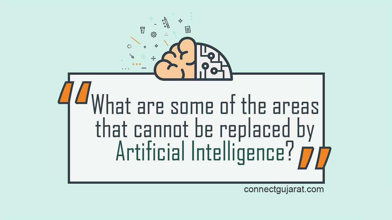 What are some of the areas that cannot be replaced by Artificial Intelligence?