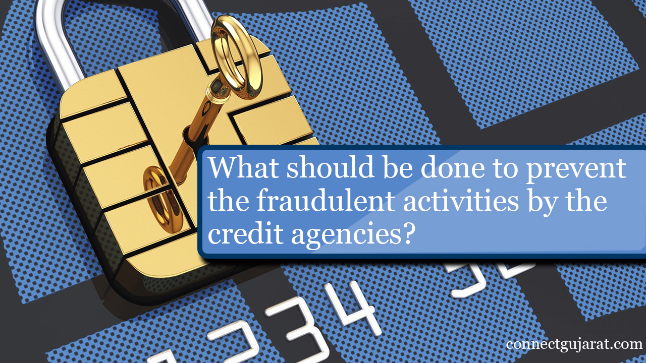 What should be done to prevent the fraudulent activities by the credit agencies?