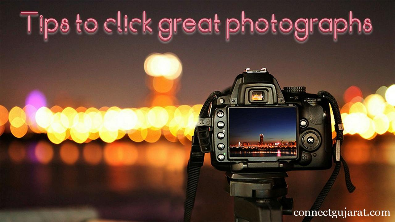 Tips to click great photographs